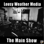 Lousy Weather Media: The Main Show