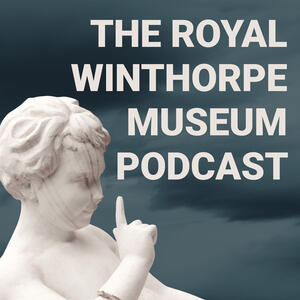 The Royal Winthorpe Museum Podcast