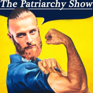 The Patriarchy Show