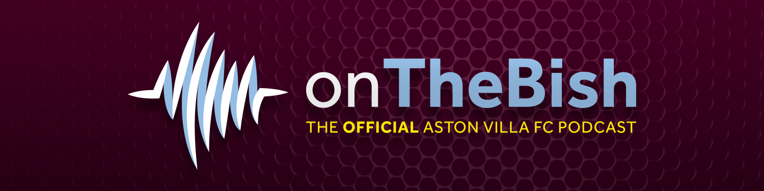 On The Bish - The Official Aston Villa FC Podcast