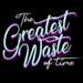 The Greatest Waste Of Time