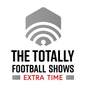 The Totally Football Shows: Extra Time