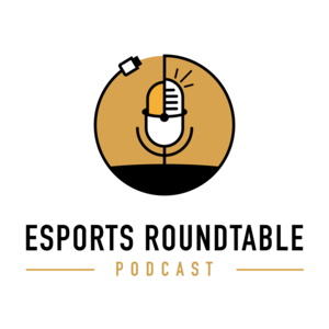 Esports Roundtable Podcast: Past, Present and Future of Business in Esports