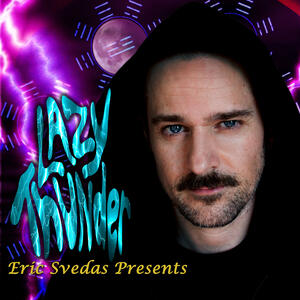 Eric Svedas Presents: Lazy Thunder