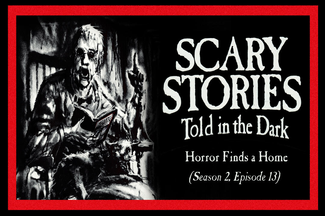 "13: S2E13 – ""Horror Finds a Home"" – Scary Stories Told in the Dark"