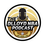 The DLloyd NBA Podcast