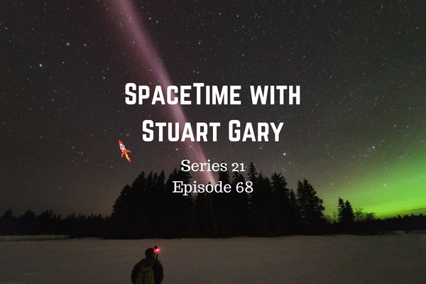 68: Steve's not an aurora after all - SpaceTime with Stuart Gary Series 21 Episode 68