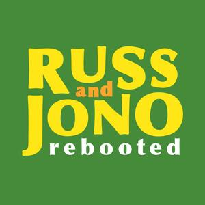 Russ and Jono Rebooted