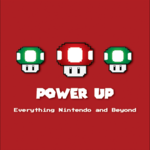 Power Up: Everything Nintendo and Beyond