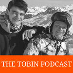 The Tobin Podcast