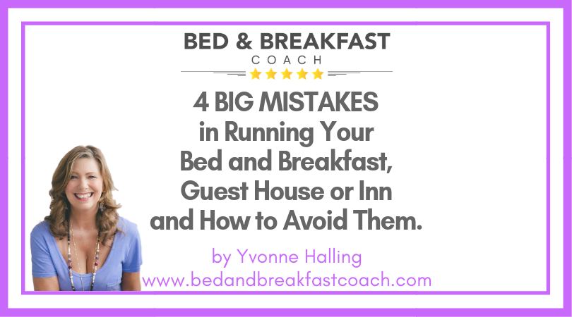 2: 4 BIG MISTAKES in Running Your Bed and Breakfast, Guest House or Inn and How to Avoid Them.