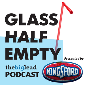 Glass Half Empty Podcast | The Big Lead
