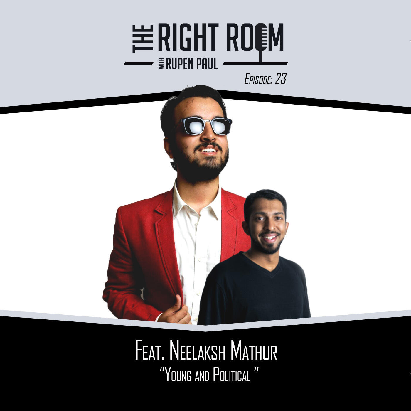 23: Neelaksh Mathur, Young & Political – The Right Room