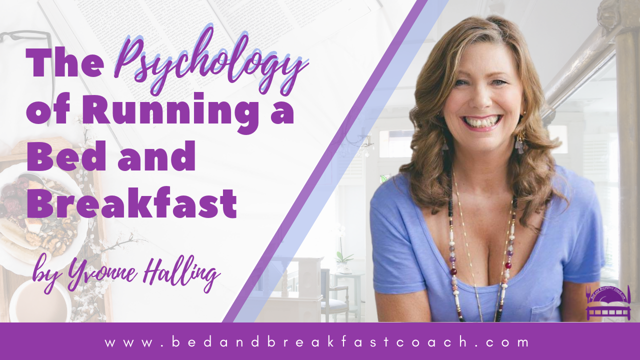 4: The Psychology of Running a Bed and Breakfast, Guest House or Inn