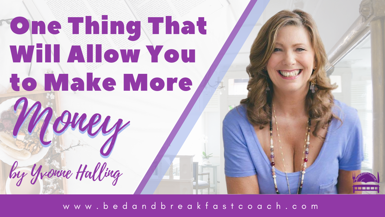 5: One Thing That Will Allow You To Make More Money in Your Bed and Breakfast, Guest House or Inn