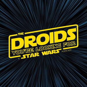 The Droids You're Looking For: A Star Wars Podcast