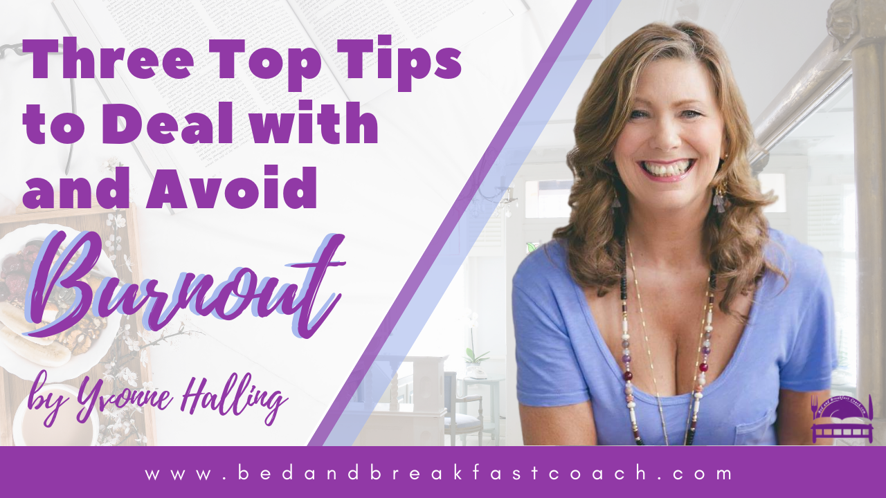 1: Three Top Tips to Deal With and Avoid Burn Out While Running Your Bed and Breakfast
