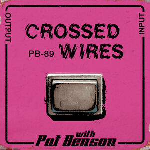 """Crossed Wires"" with Pat Benson"