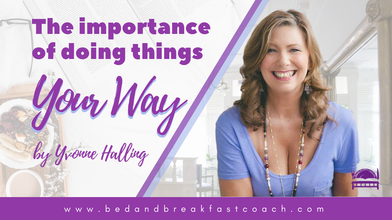 3: The Importance of Doing Things Your Way in Your Bed and Breakfast, Guest House or Inn