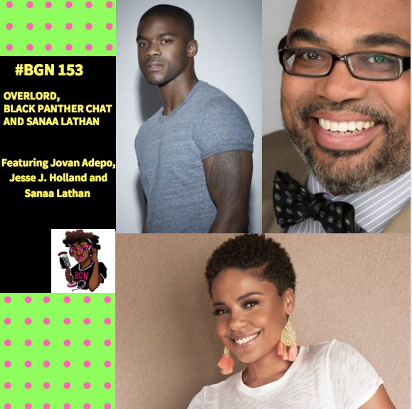 BGN #153 I Overlord, Black Panther Chat and Sanaa Lathan