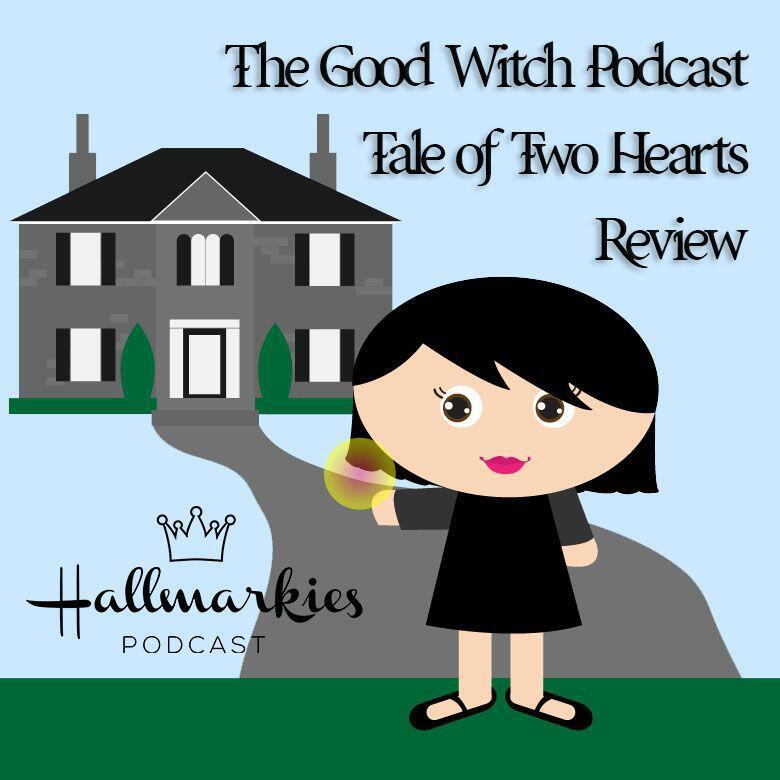 Audioboom / The Good Witch Podcast Tale of Two Hearts Movie Review