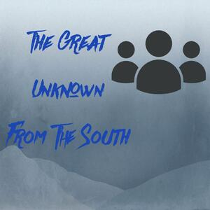 The Great Unknown From the South Podcast