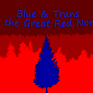 Blue & Trans in the Great Red North