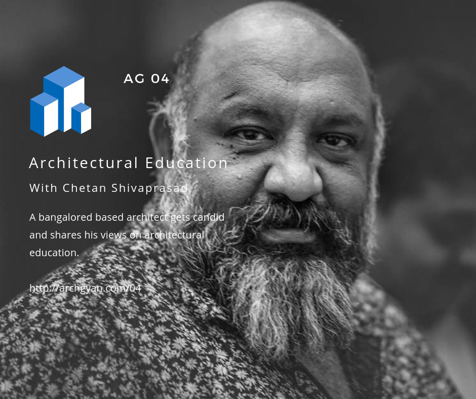 AG 04 Architectural Education with Chetan Shivaprasad