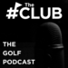 The Club - The Golf Podcast