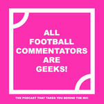 All Football Commentators Are Geeks!