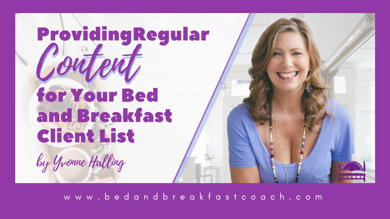 3: Providing Regular Content for Your Bed and Breakfast Client List