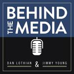 Behind the Media w/ Dan Lothian