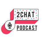 2Chat Podcast