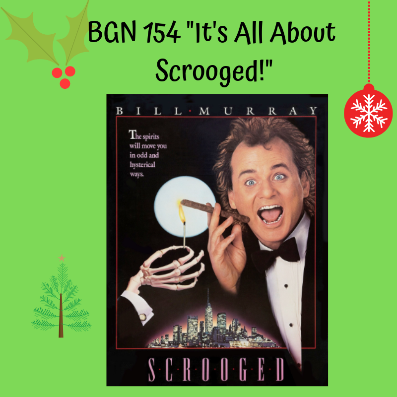 BGN #154 I It's All About 'Scrooged'