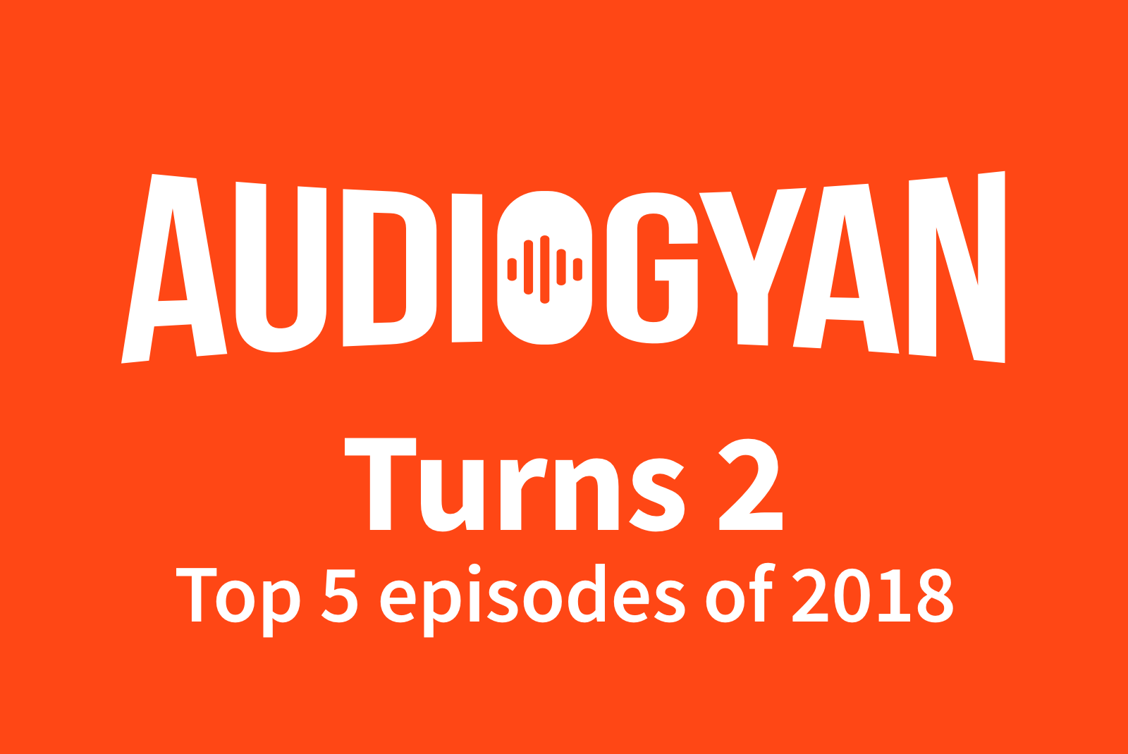 5: Audiogyan turns 2 - Top 5 insights from 2018