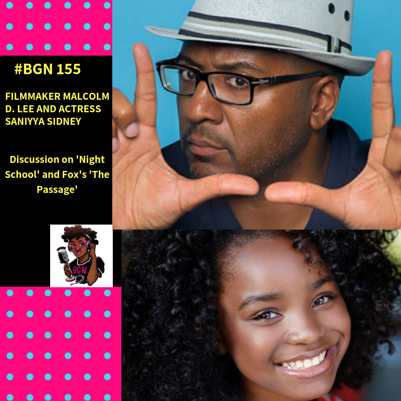 BGN #155 I Filmmaker Malcolm D. Lee and Actress Saniyya Sidney