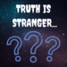 Truth is Stranger...
