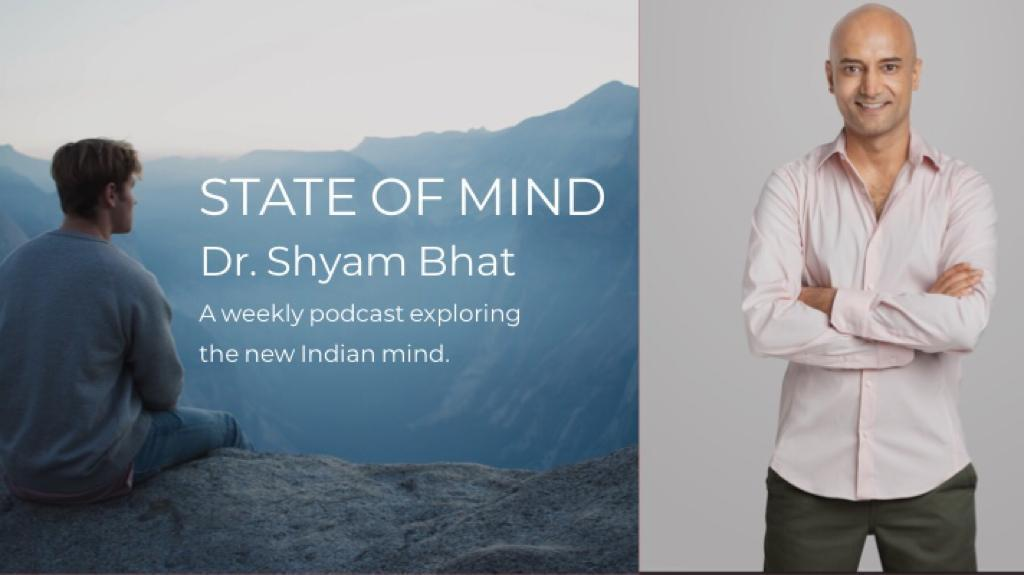 2: State of Mind with Dr Shyam Bhat, Episode 2