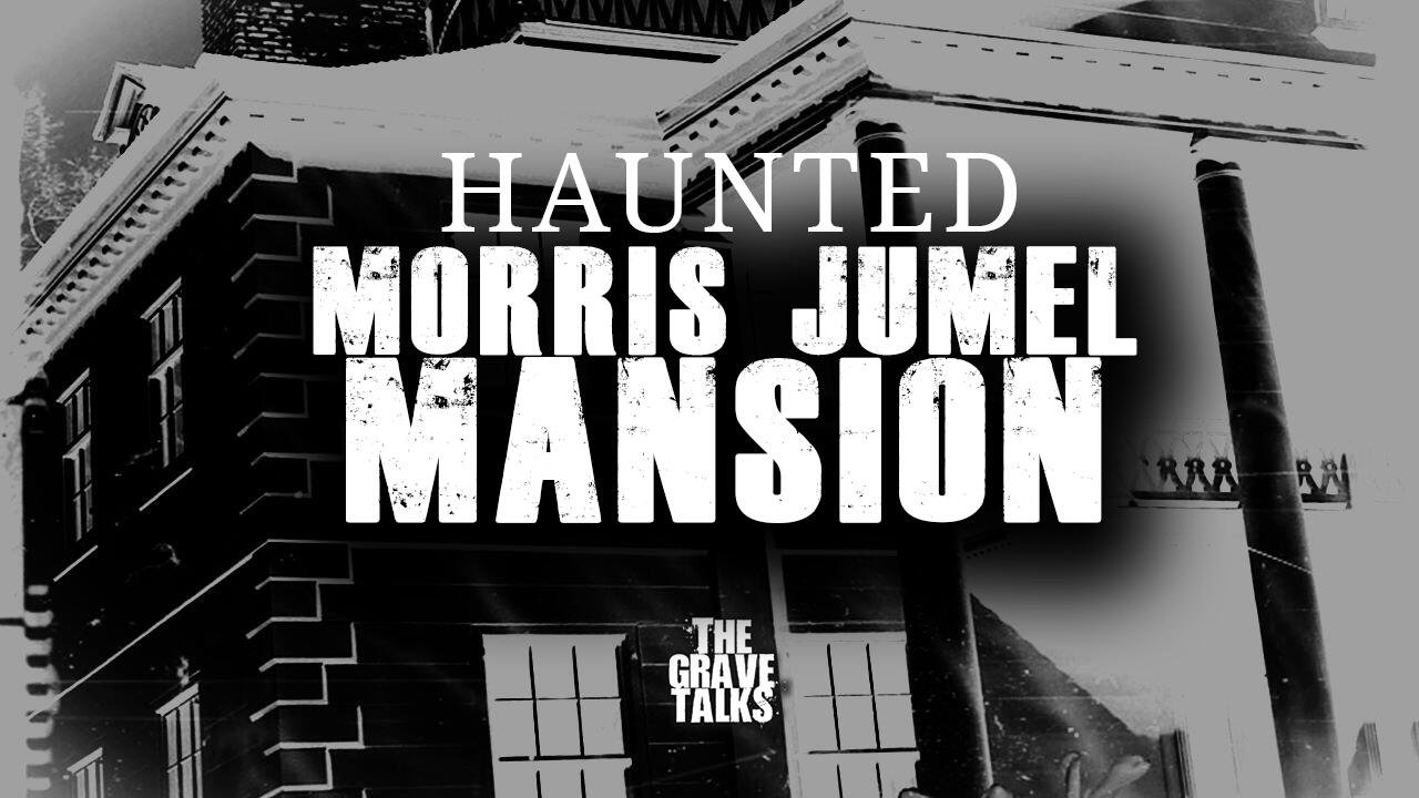 Haunted Morris Jumel Mansion | The Grave Talks Preview