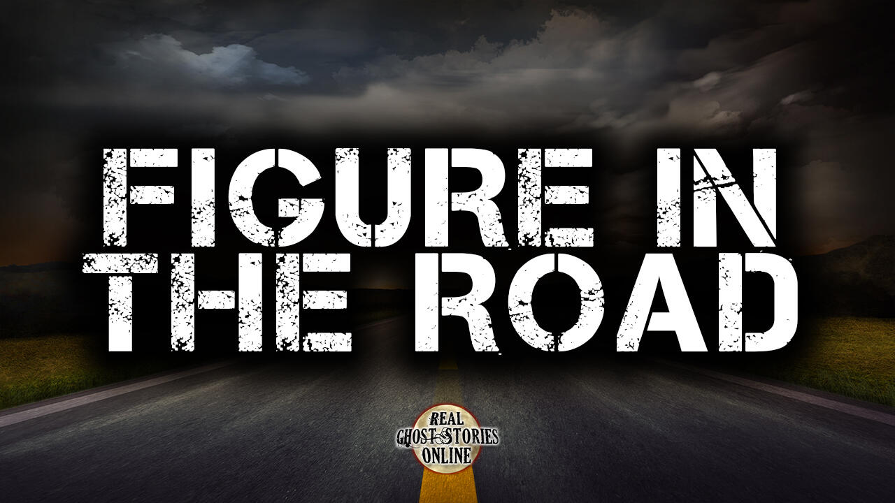 Figure In The Road | Haunted, Paranormal, Supernatural