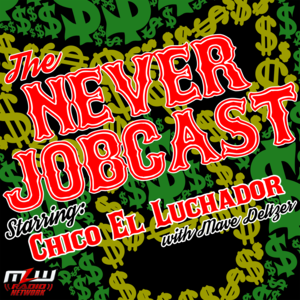 The Never Jobcast starring Chico El Luchador