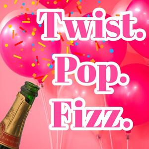 Twist. Pop. Fizz.