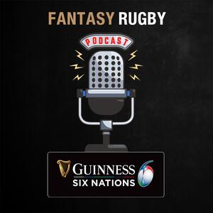 Guinness Six Nations Fantasy Rugby Podcast