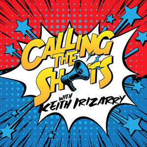 Calling the Shots, with Keith Irizarry