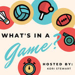 What's In A Game? with Kori Stewart