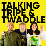 Talking Tripe & Twaddle
