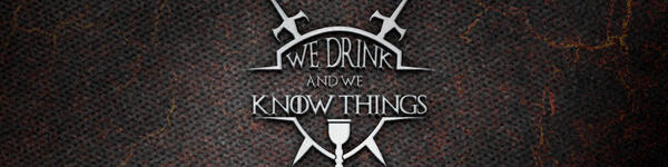 We Drink And We Know Things