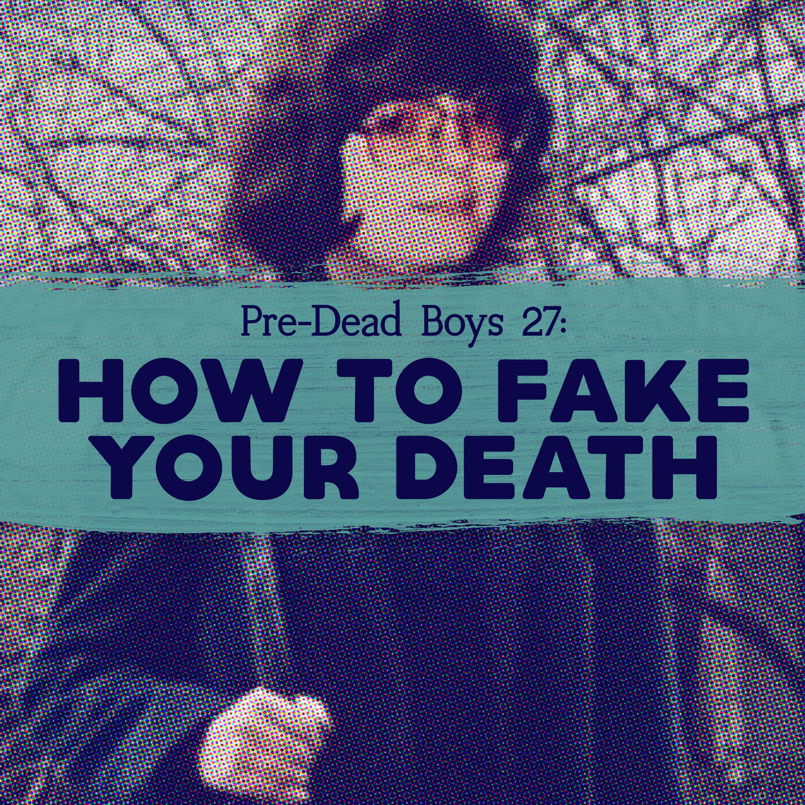 27: How to Fake Your Death