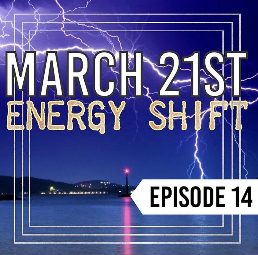 15: Episode 14 | March 21st Energy Shift