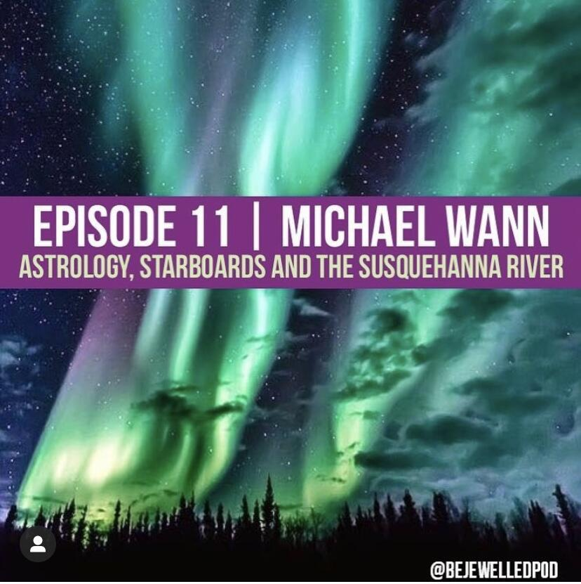 12: Episode 11 | Michael Wann | Astrology, Starboards & the Susquehanna River